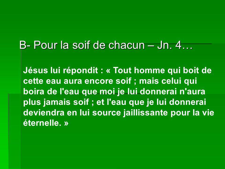 B- Pour la soif de chacun – Jn. 4…