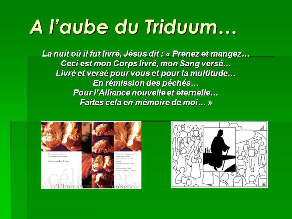 A l'aube du Triduum… La nuit où il fut livré, Jésus dit : « Prenez et mangez… Ceci est mon Corps livré, mon Sang versé…