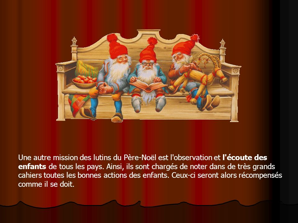 Une autre mission des lutins du Père-Noël est l observation et l écoute des enfants de tous les pays.