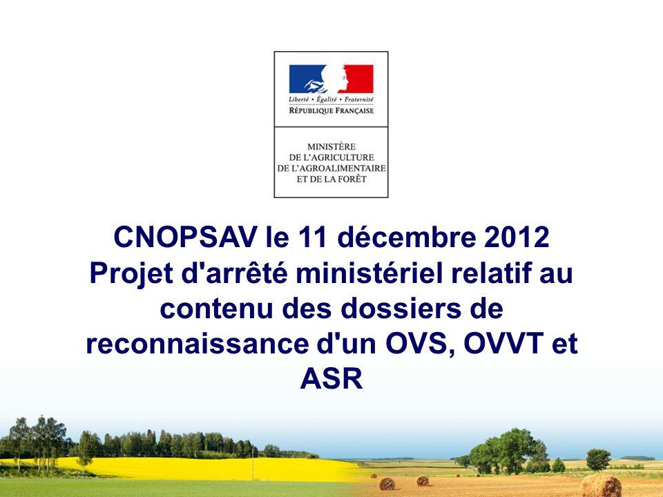 CNOPSAV le 11 décembre 2012 Projet d arrêté ministériel relatif au contenu des dossiers de reconnaissance d un OVS, OVVT et ASR.