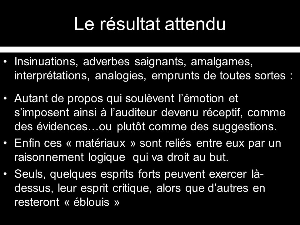 Le résultat attendu Insinuations, adverbes saignants, amalgames, interprétations, analogies, emprunts de toutes sortes :