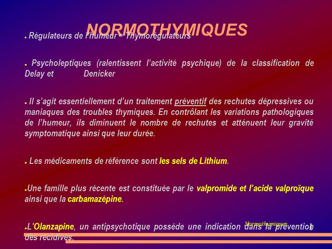 NORMOTHYMIQUES Régulateurs de l humeur = Thymorégulateurs.