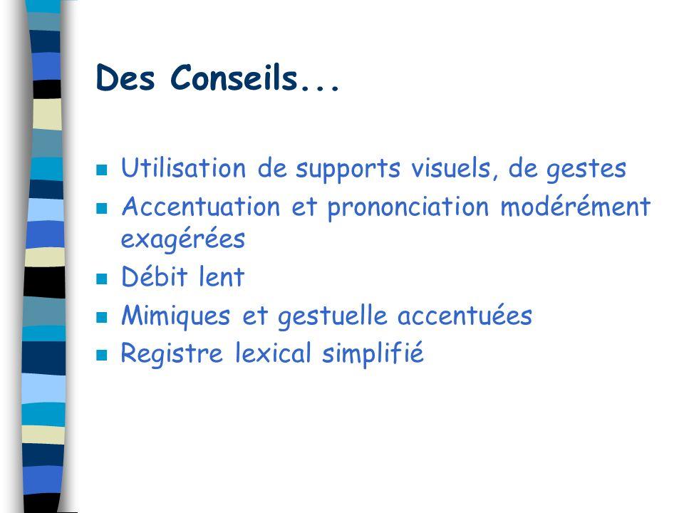 Des Conseils... Utilisation de supports visuels, de gestes