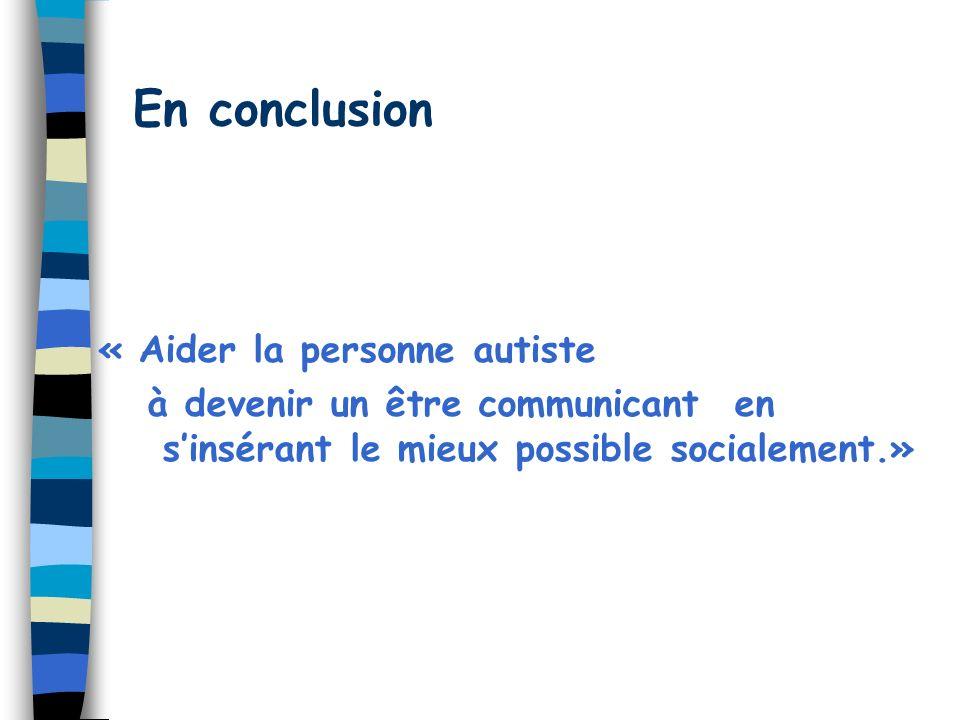 En conclusion « Aider la personne autiste