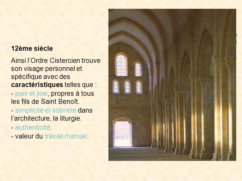 12ème siècle Ainsi l'Ordre Cistercien trouve son visage personnel et spécifique avec des caractéristiques telles que :