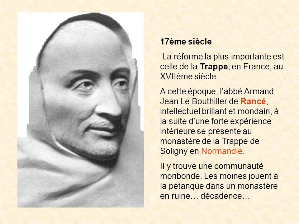 17ème siècle La réforme la plus importante est celle de la Trappe, en France, au XVIIème siècle.