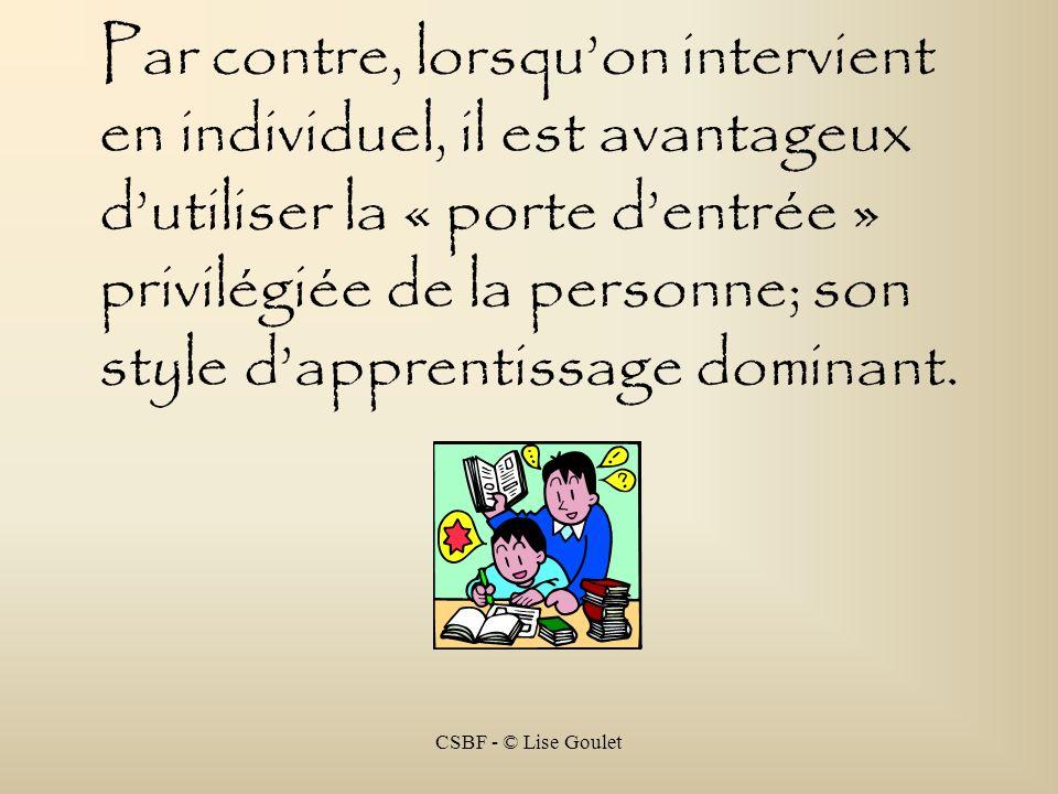 Par contre, lorsqu'on intervient en individuel, il est avantageux d'utiliser la « porte d'entrée » privilégiée de la personne; son style d'apprentissage dominant.