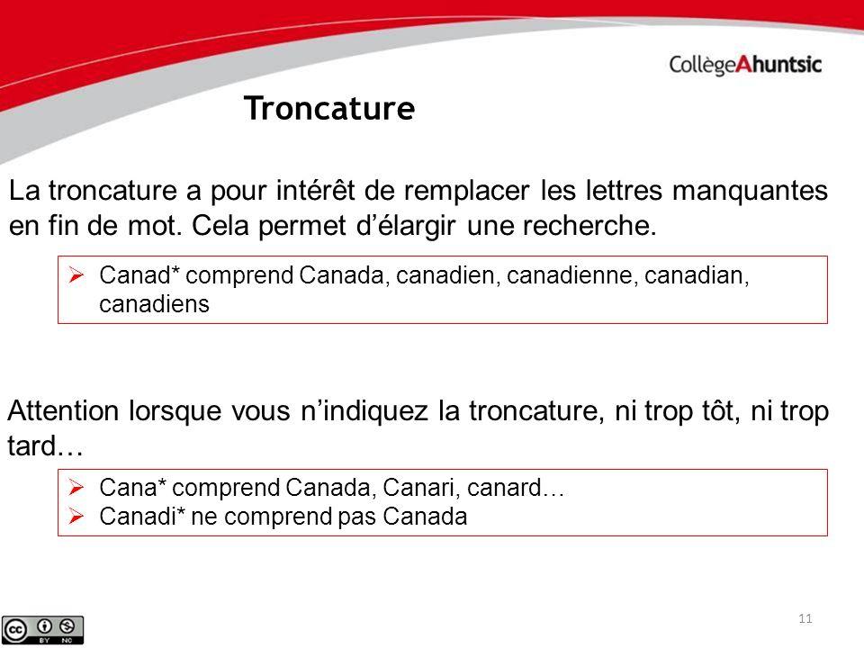 Troncature La troncature a pour intérêt de remplacer les lettres manquantes en fin de mot. Cela permet d'élargir une recherche.