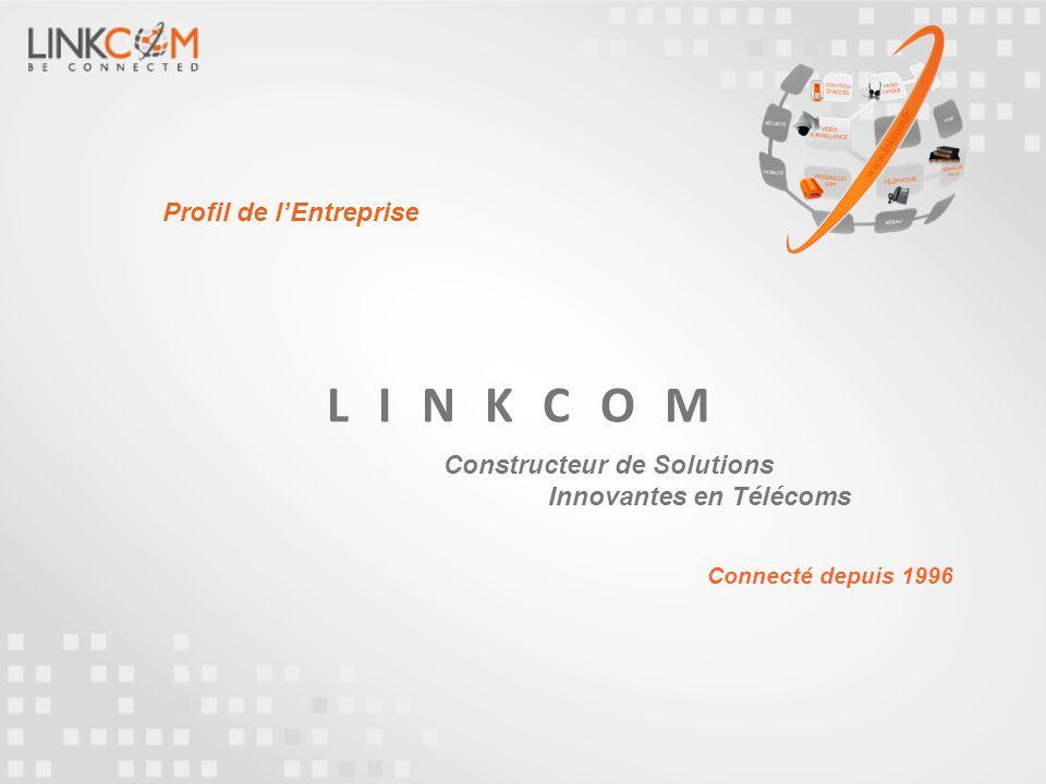 L I N K C O M Profil de l'Entreprise Constructeur de Solutions