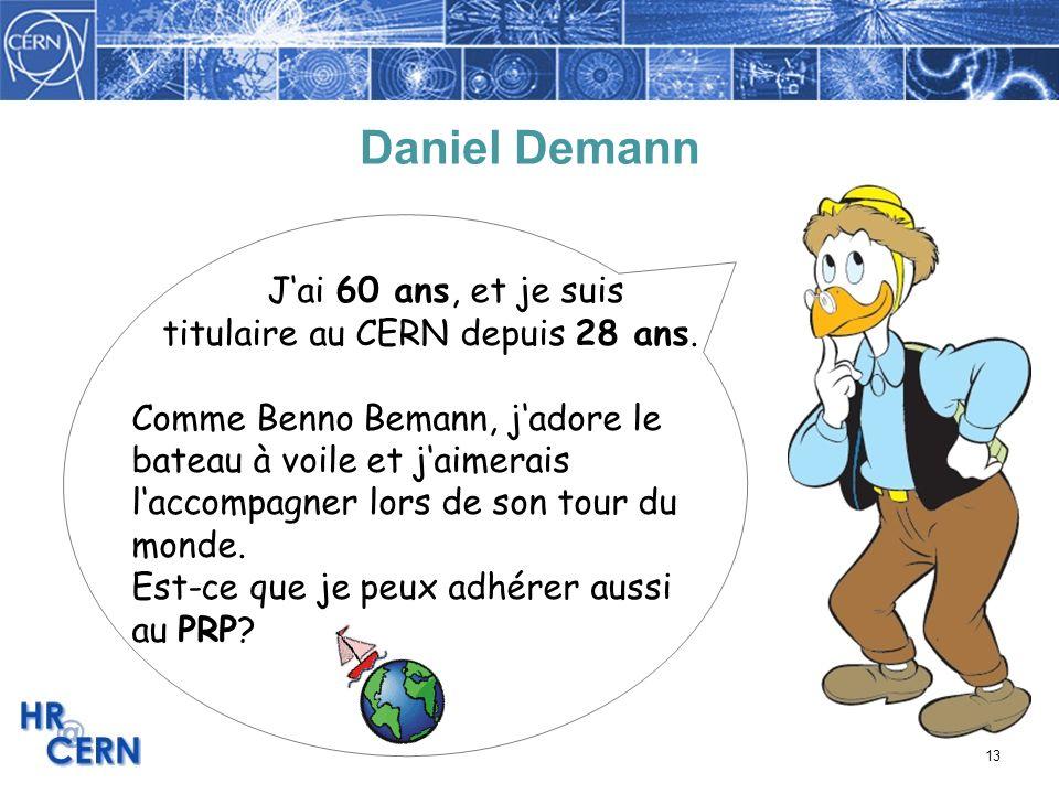 Daniel Demann J'ai 60 ans, et je suis titulaire au CERN depuis 28 ans.