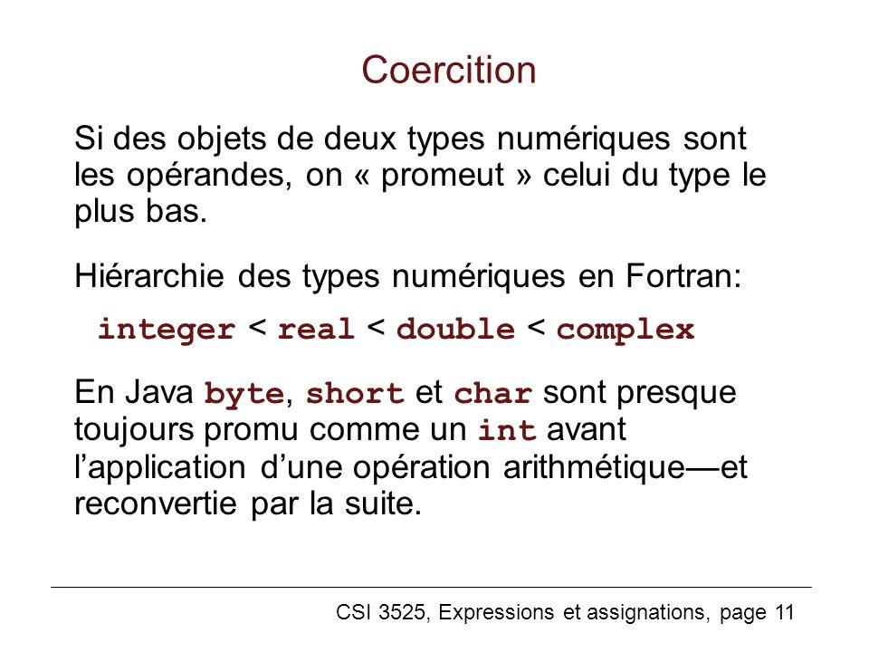 Coercition Si des objets de deux types numériques sont les opérandes, on « promeut » celui du type le plus bas.