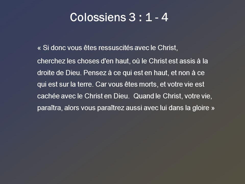 Colossiens 3 : 1 - 4 « Si donc vous êtes ressuscités avec le Christ,