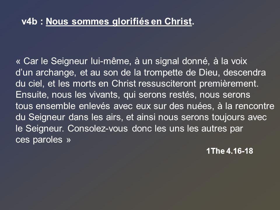 v4b : Nous sommes glorifiés en Christ.
