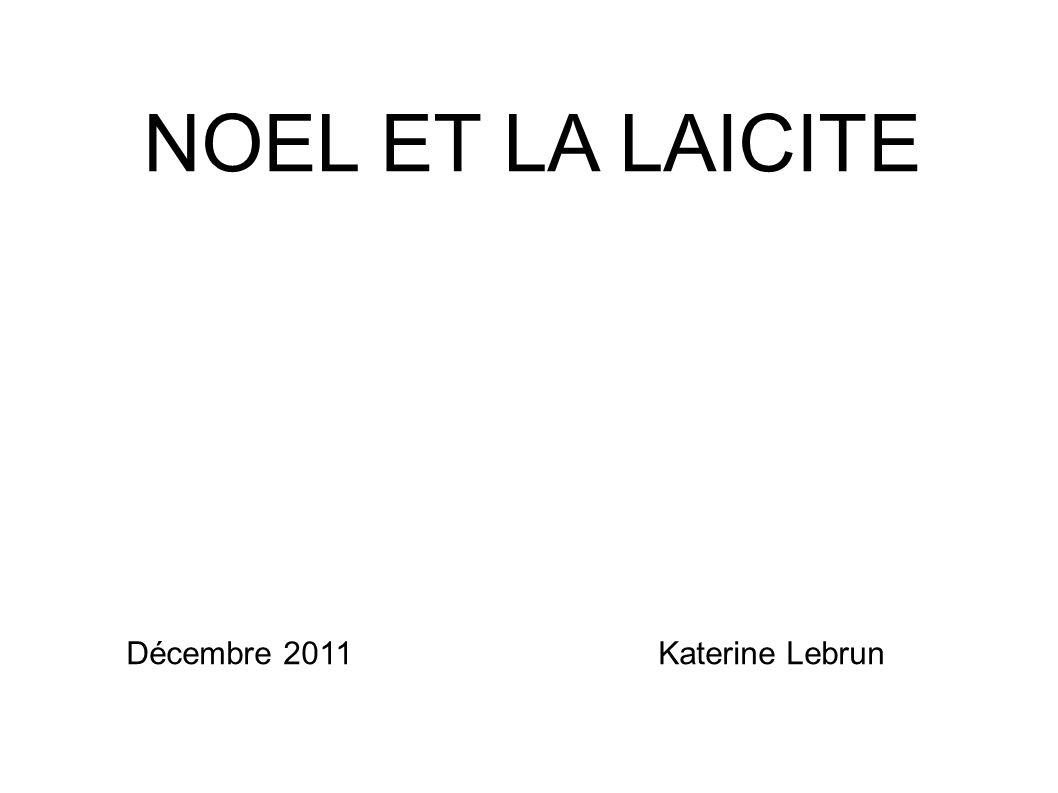 NOEL ET LA LAICITE Décembre 2011 Katerine Lebrun