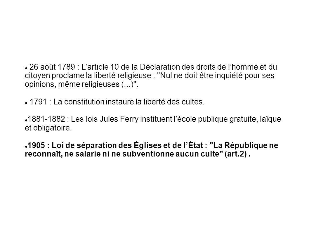 26 août 1789 : L'article 10 de la Déclaration des droits de l'homme et du citoyen proclame la liberté religieuse : Nul ne doit être inquiété pour ses opinions, même religieuses (...) .