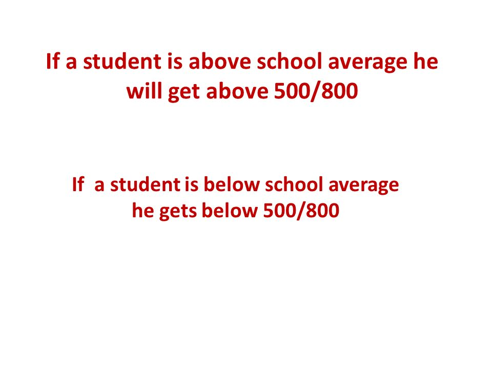 If a student is above school average he will get above 500/800