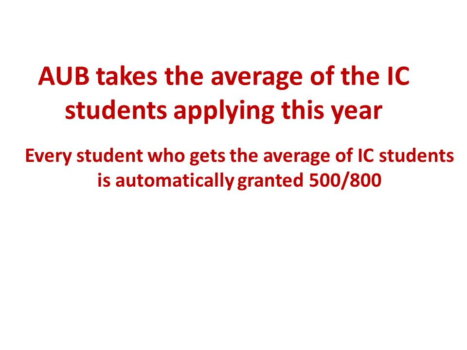 AUB takes the average of the IC students applying this year