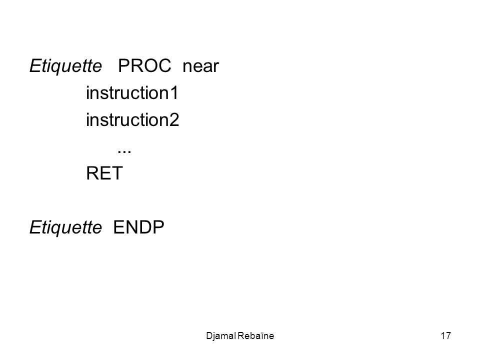 Etiquette PROC near instruction1 instruction2 ... RET Etiquette ENDP