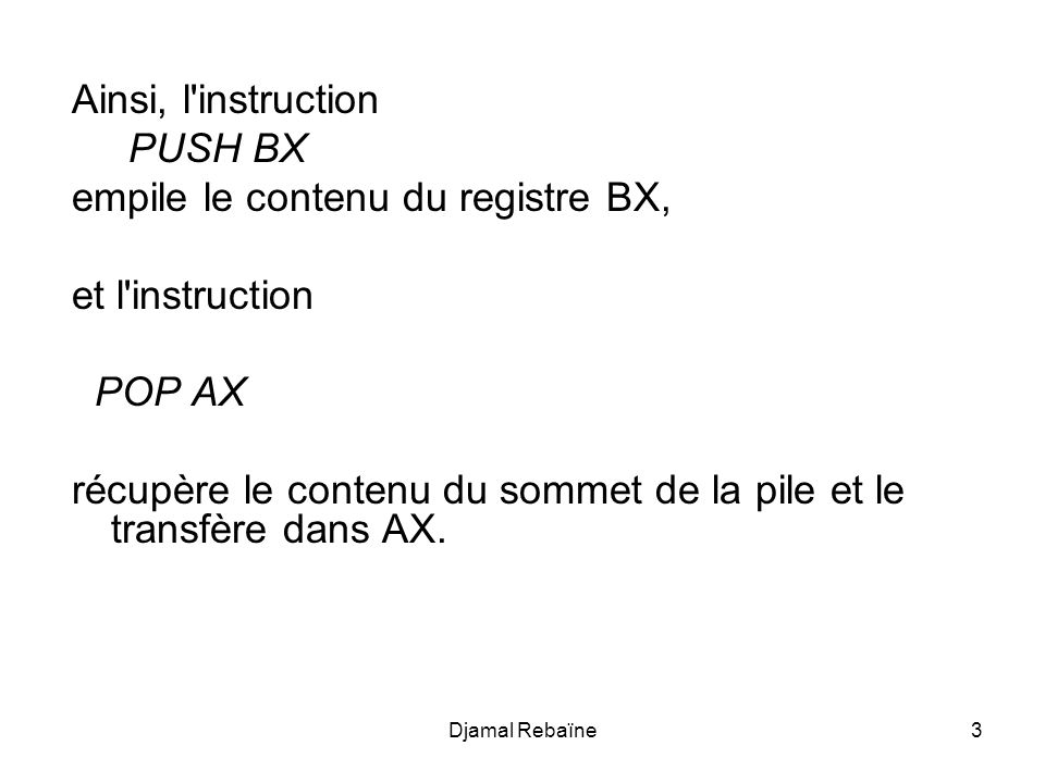 empile le contenu du registre BX, et l instruction POP AX
