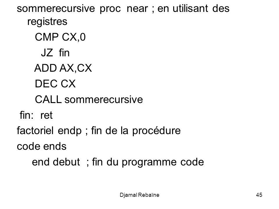 sommerecursive proc near ; en utilisant des registres CMP CX,0 JZ fin