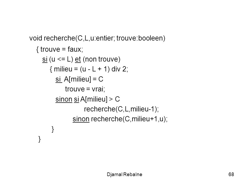void recherche(C,L,u:entier; trouve:booleen)
