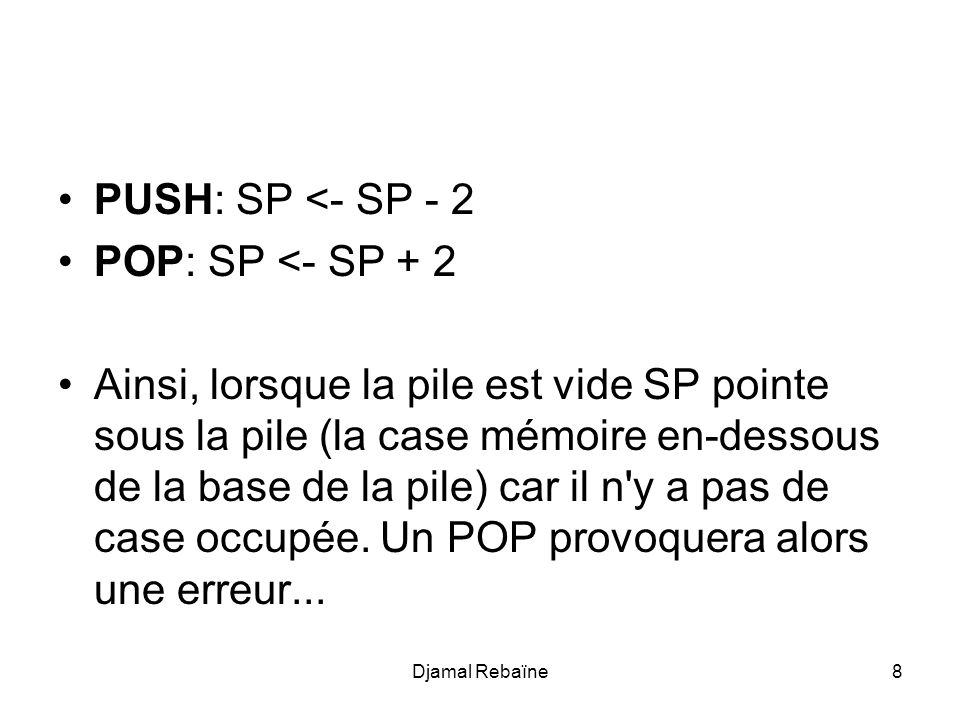 PUSH: SP <- SP - 2 POP: SP <- SP + 2