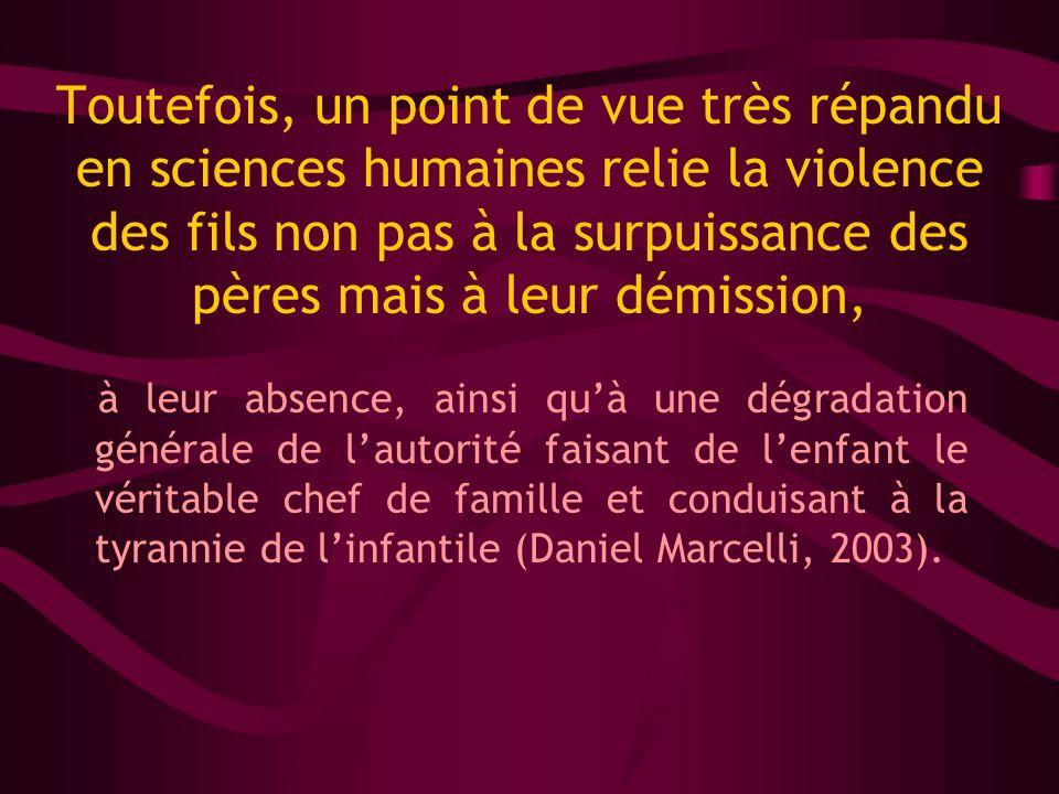 Toutefois, un point de vue très répandu en sciences humaines relie la violence des fils non pas à la surpuissance des pères mais à leur démission,