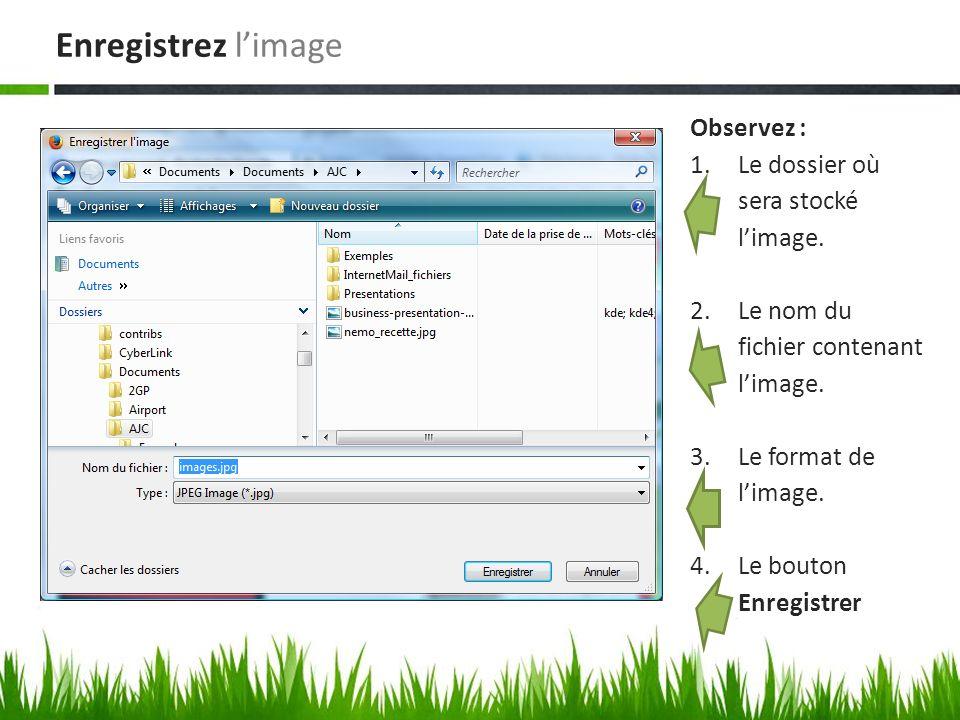 Enregistrez l'image Observez : Le dossier où sera stocké l'image.