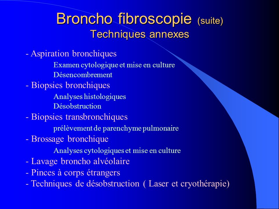 Broncho fibroscopie (suite) Techniques annexes