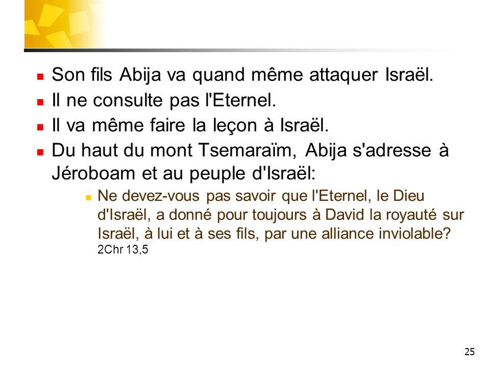 Son fils Abija va quand même attaquer Israël.