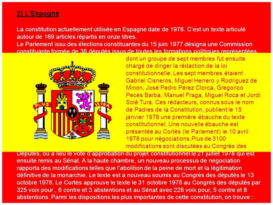 2) L'Espagne La constitution actuellement utilisée en Espagne date de 1978. C'est un texte articulé autour de 169 articles répartis en onze titres.