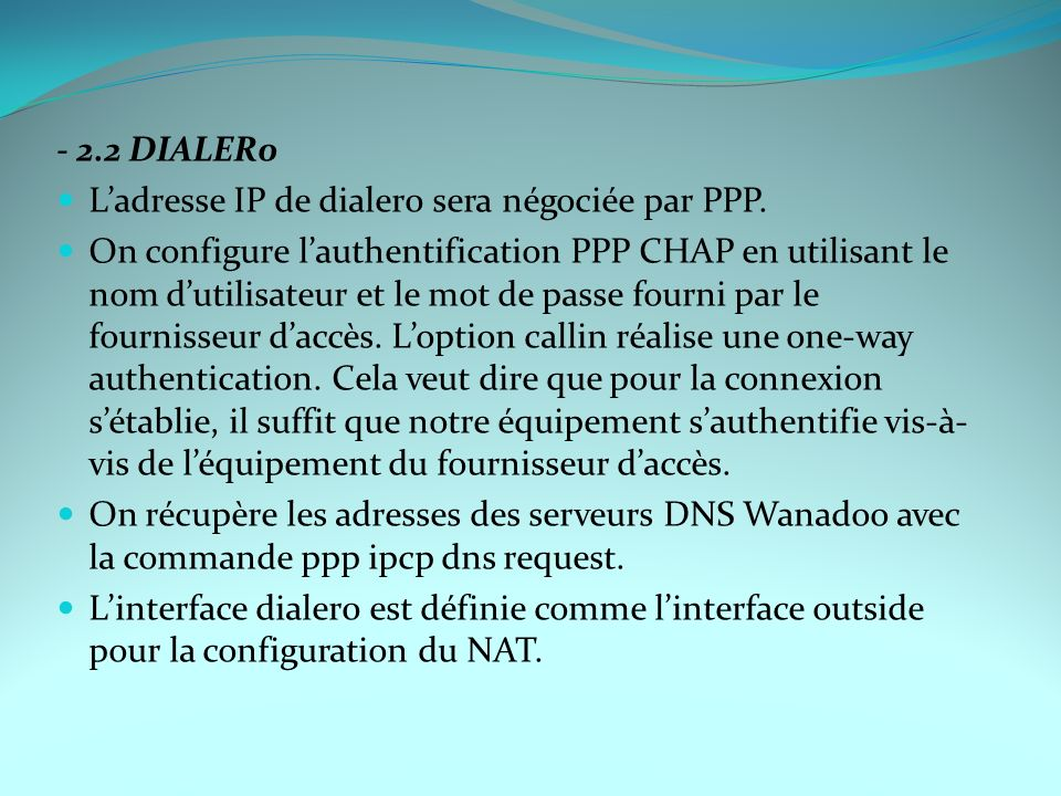 - 2.2 DIALER0 L'adresse IP de dialer0 sera négociée par PPP.