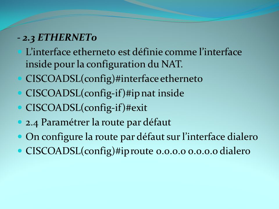 - 2.3 ETHERNET0 L'interface ethernet0 est définie comme l'interface inside pour la configuration du NAT.