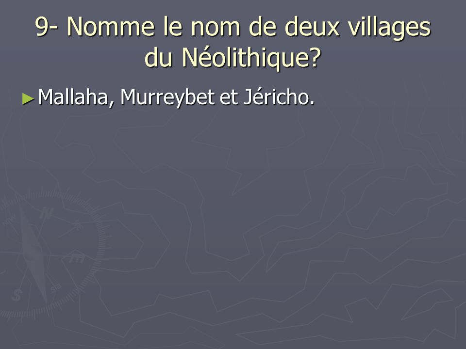 9- Nomme le nom de deux villages du Néolithique