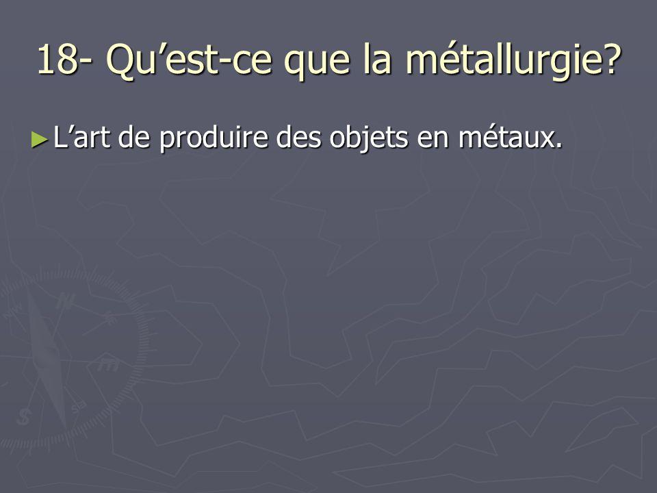18- Qu'est-ce que la métallurgie