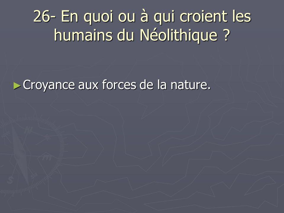26- En quoi ou à qui croient les humains du Néolithique