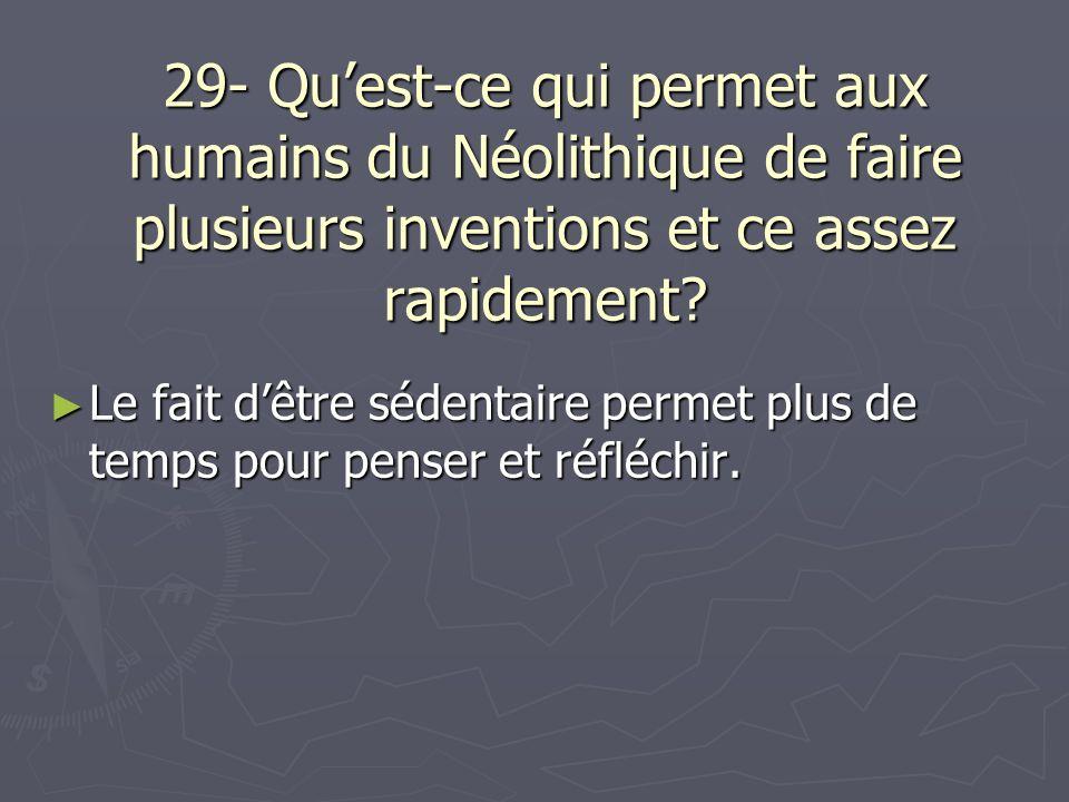 29- Qu'est-ce qui permet aux humains du Néolithique de faire plusieurs inventions et ce assez rapidement