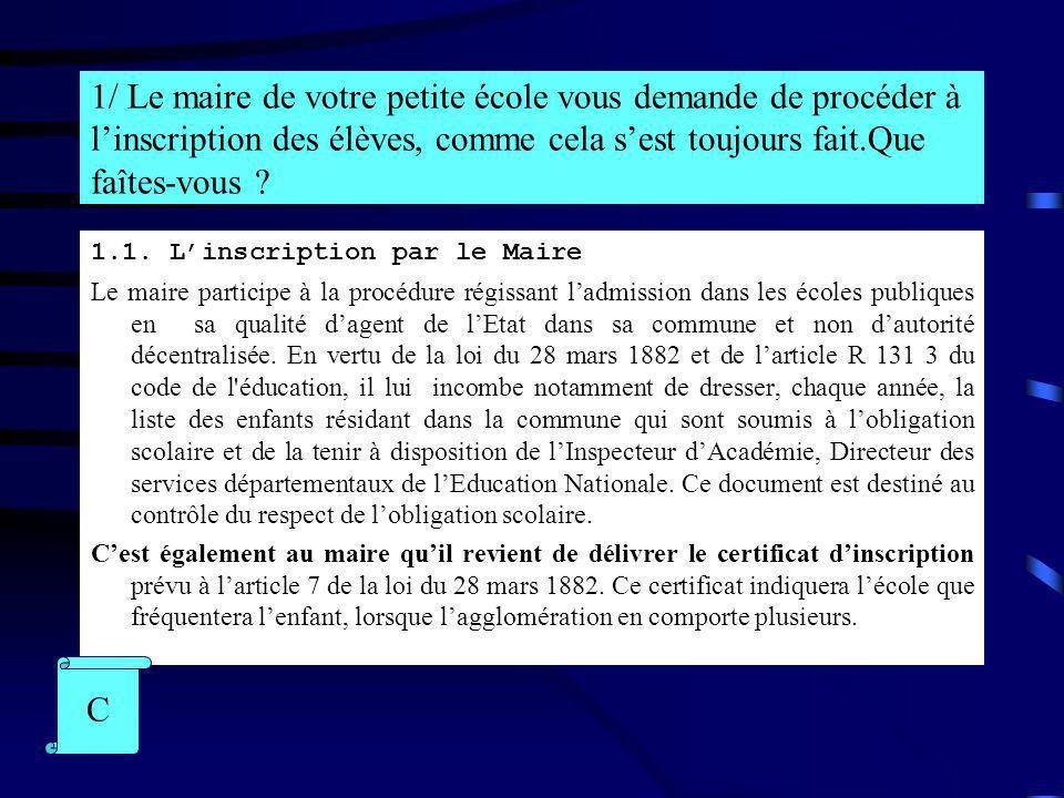 1/ Le maire de votre petite école vous demande de procéder à l'inscription des élèves, comme cela s'est toujours fait.Que faîtes-vous