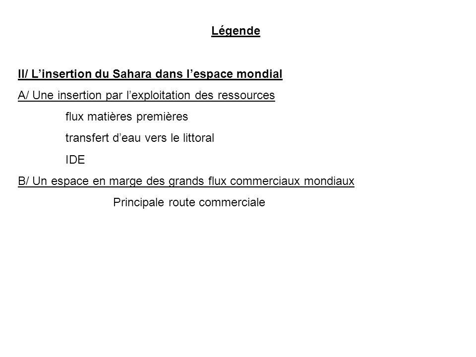 Légende II/ L'insertion du Sahara dans l'espace mondial. A/ Une insertion par l'exploitation des ressources.