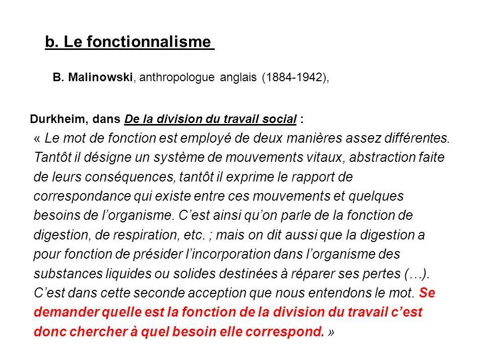 b. Le fonctionnalisme B. Malinowski, anthropologue anglais (1884-1942), Durkheim, dans De la division du travail social :
