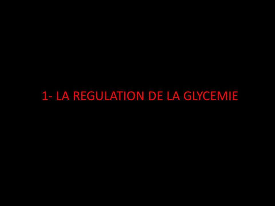 1- LA REGULATION DE LA GLYCEMIE