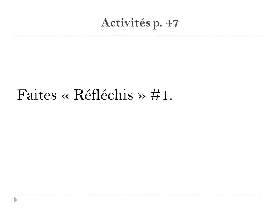 Activités p. 47 Faites « Réfléchis » #1.