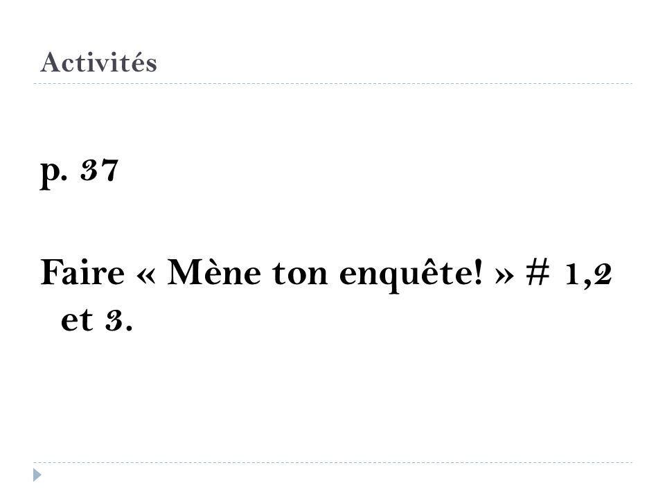 p. 37 Faire « Mène ton enquête! » # 1,2 et 3.