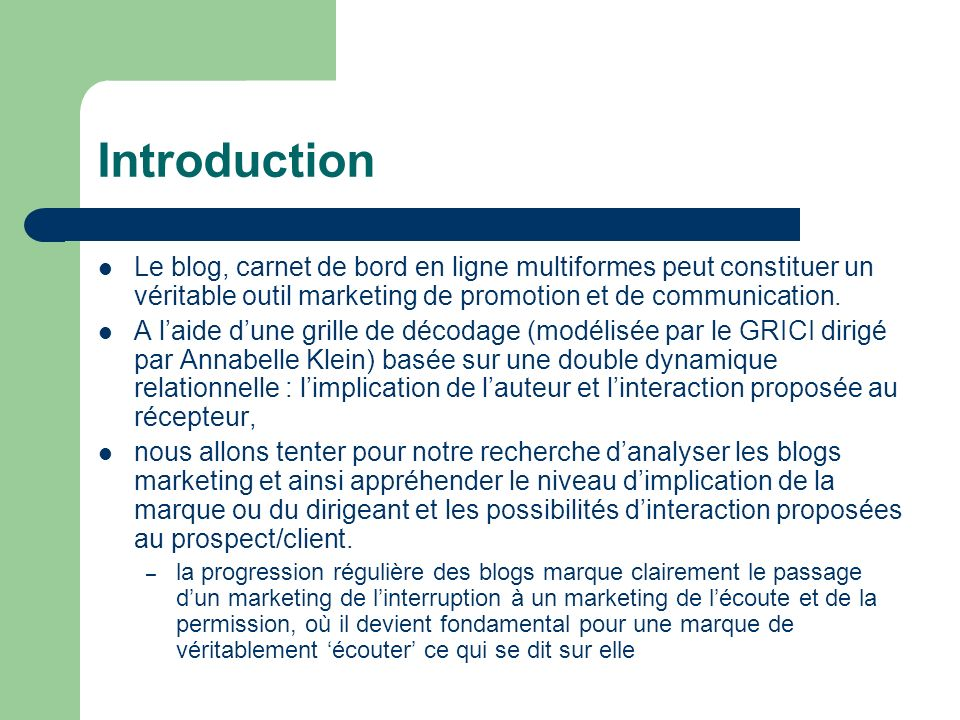 Introduction Le blog, carnet de bord en ligne multiformes peut constituer un véritable outil marketing de promotion et de communication.