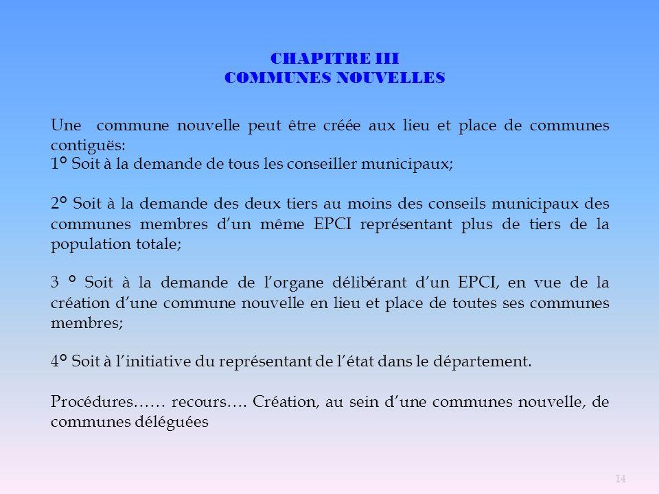 CHAPITRE III COMMUNES NOUVELLES. Une commune nouvelle peut être créée aux lieu et place de communes contiguës:
