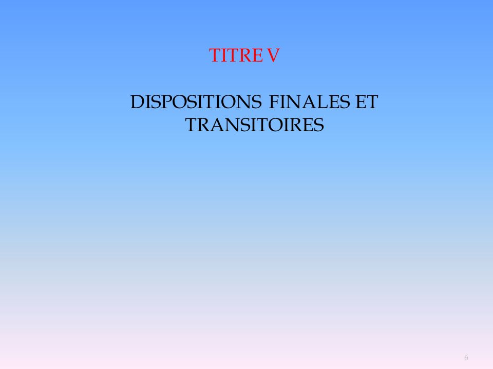 DISPOSITIONS FINALES ET TRANSITOIRES