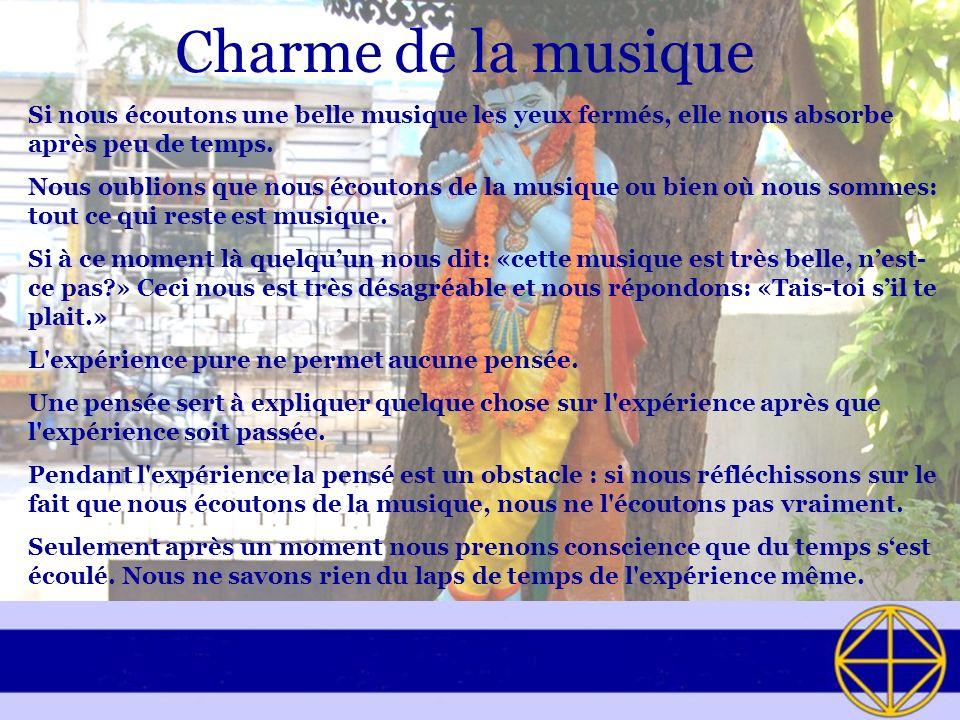 Charme de la musique Si nous écoutons une belle musique les yeux fermés, elle nous absorbe après peu de temps.
