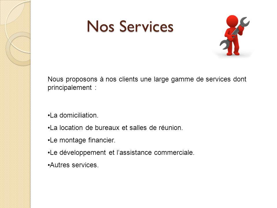 Nos Services Nous proposons à nos clients une large gamme de services dont principalement : La domiciliation.