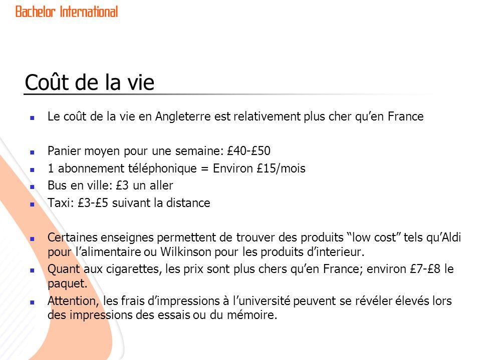 Coût de la vie Le coût de la vie en Angleterre est relativement plus cher qu'en France. Panier moyen pour une semaine: £40-£50.
