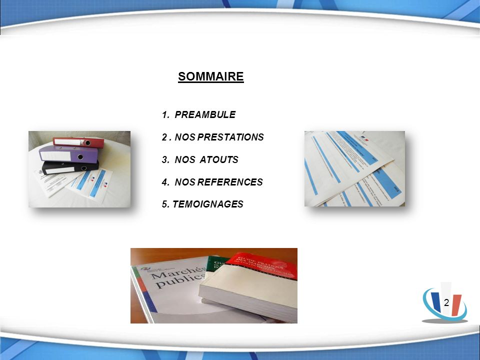 SOMMAIRE 1. PREAMBULE 2 . NOS PRESTATIONS 3. NOS ATOUTS